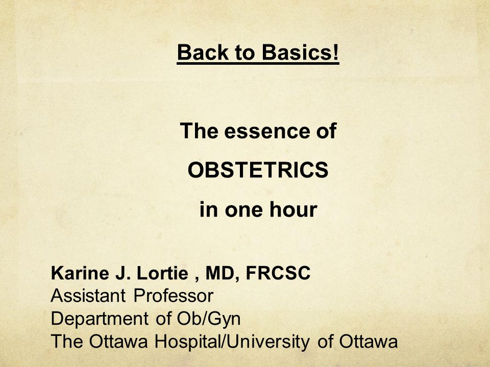 Back to Basics! The essence of OBSTETRICS in one hour