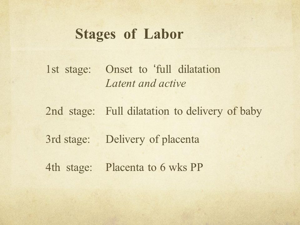 Stages of Labor 1st stage: Onset to 'full dilatation Latent and active