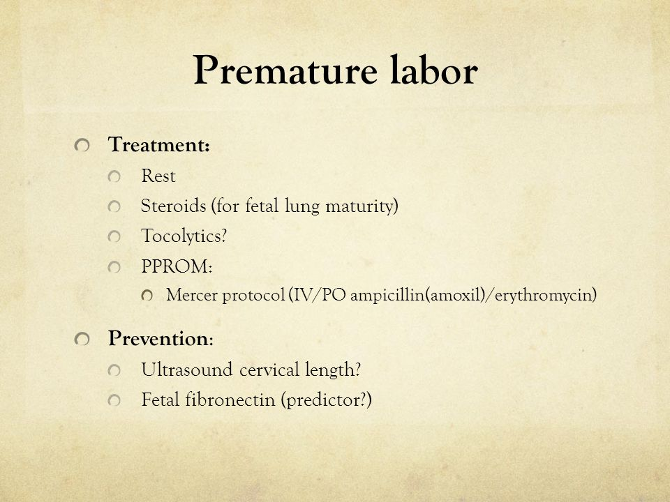 Premature labor Treatment: Prevention: Rest