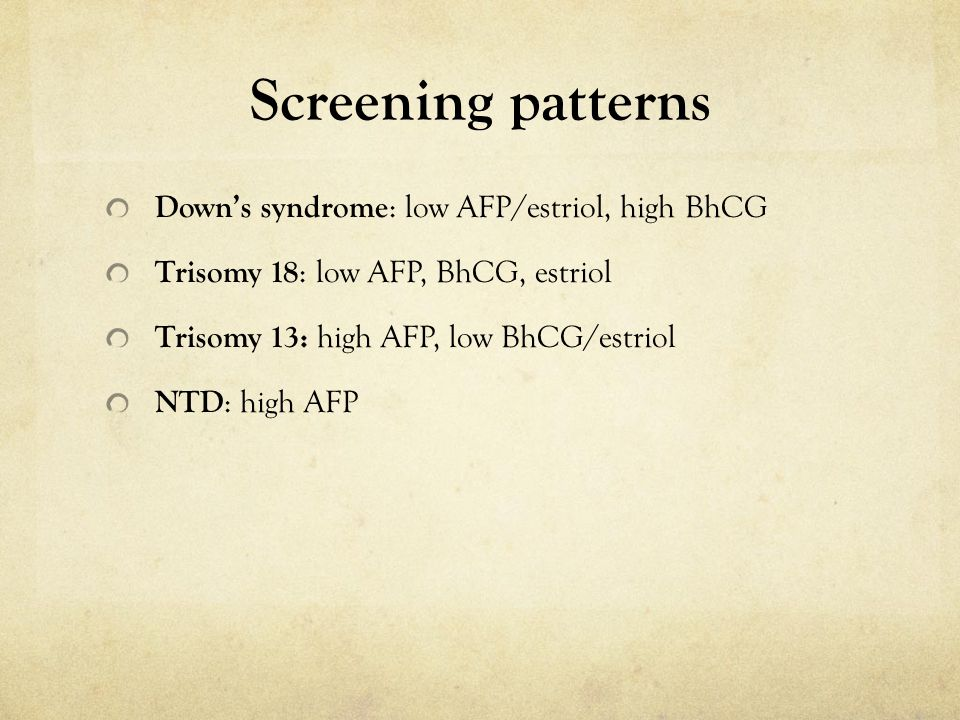 Screening patterns Down's syndrome: low AFP/estriol, high BhCG
