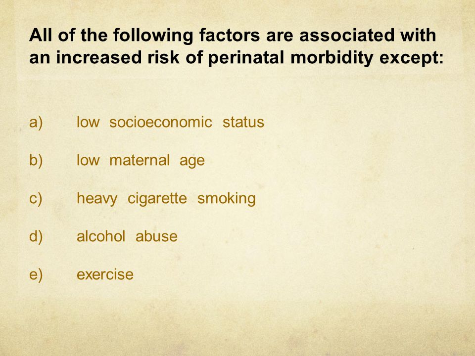 All of the following factors are associated with an increased risk of perinatal morbidity except: