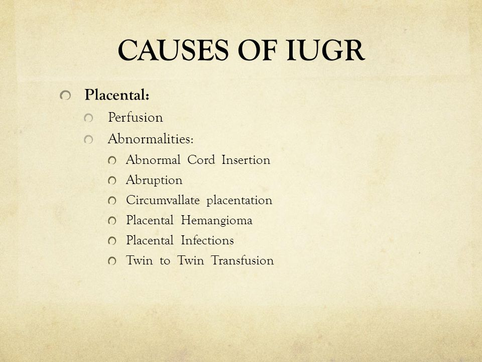 CAUSES OF IUGR Placental: Perfusion Abnormalities: