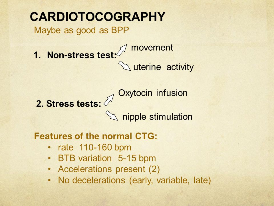 CARDIOTOCOGRAPHY Maybe as good as BPP movement Non-stress test: