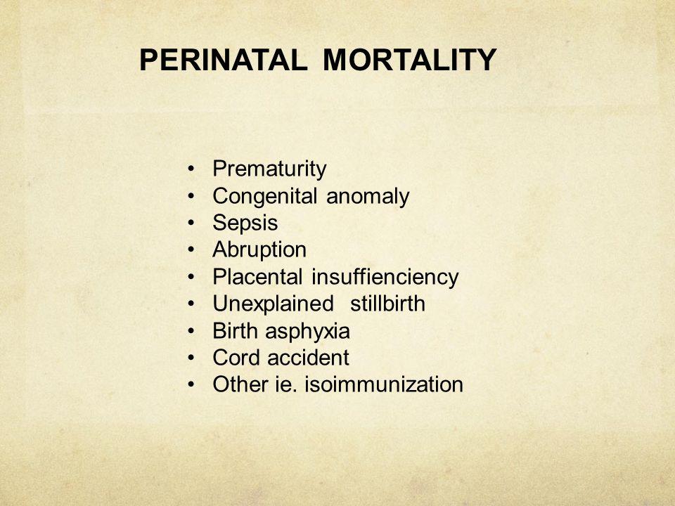 PERINATAL MORTALITY Prematurity Congenital anomaly Sepsis Abruption
