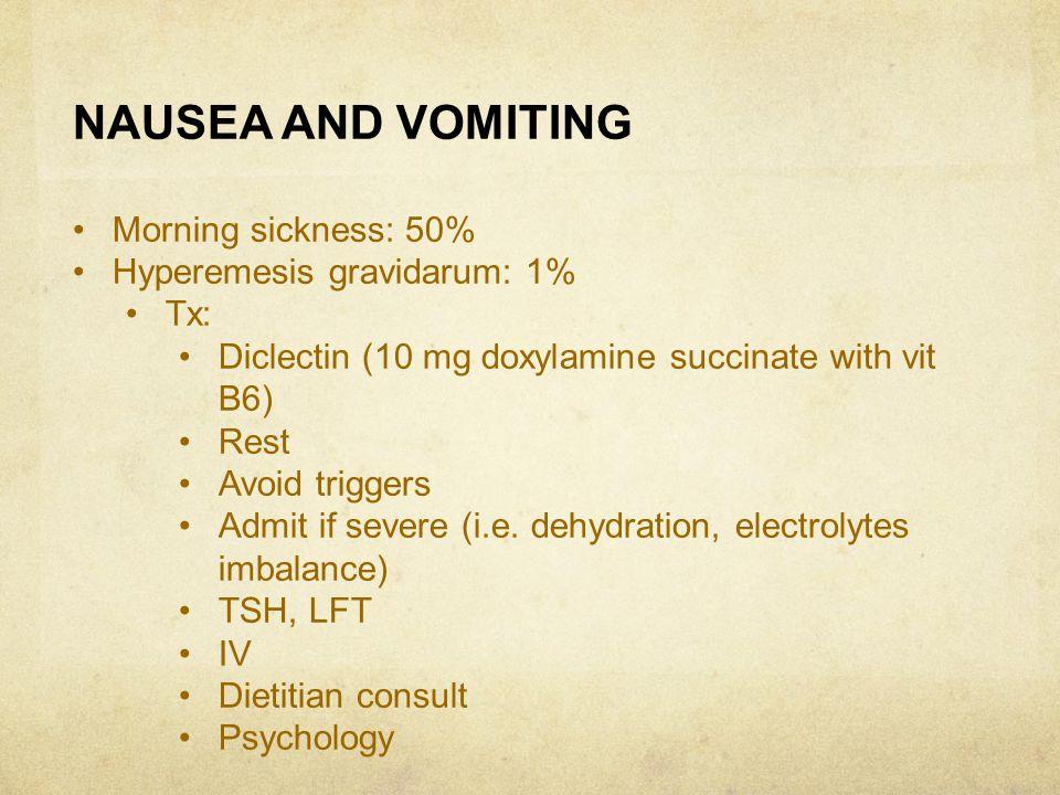 NAUSEA AND VOMITING Morning sickness: 50% Hyperemesis gravidarum: 1%