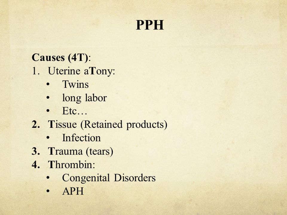 PPH Causes (4T): Uterine aTony: Twins long labor Etc…