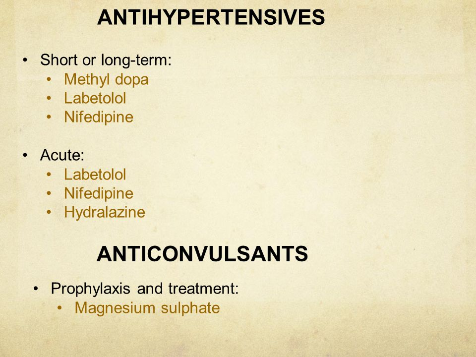ANTIHYPERTENSIVES ANTICONVULSANTS Short or long-term: Methyl dopa