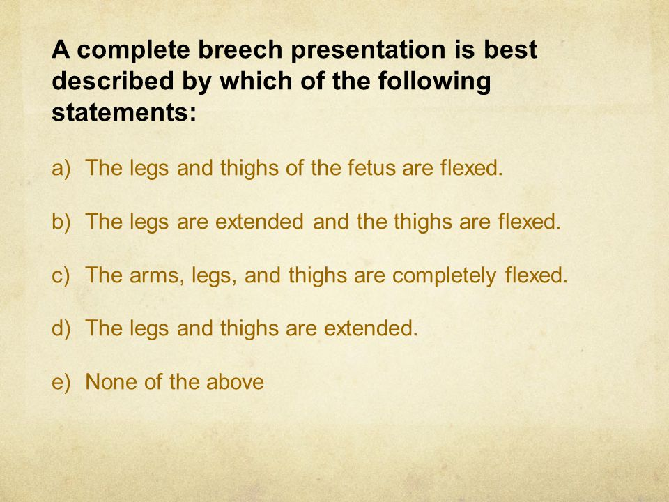 A complete breech presentation is best described by which of the following