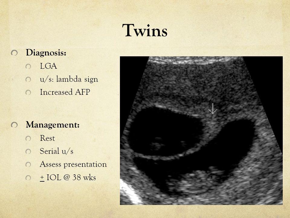 Twins Diagnosis: Management: LGA u/s: lambda sign Increased AFP Rest