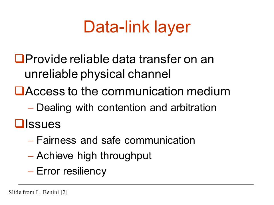 Data-link layer Provide reliable data transfer on an unreliable physical channel. Access to the communication medium.