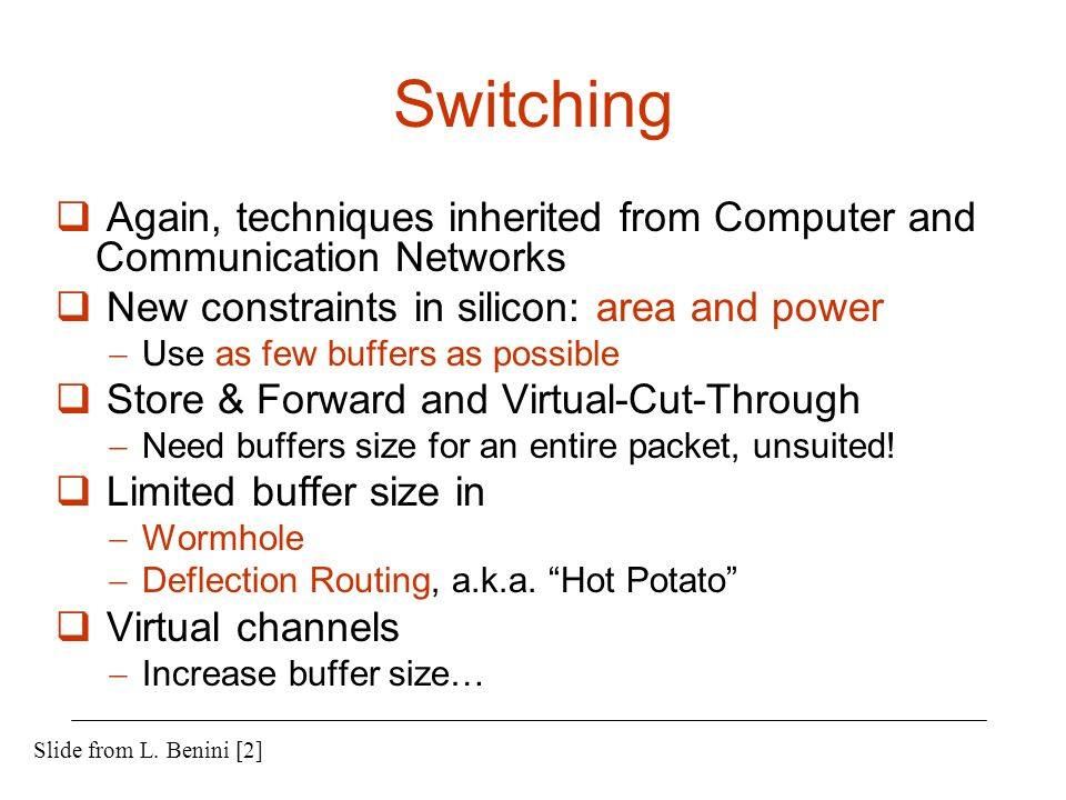 Switching Again, techniques inherited from Computer and Communication Networks. New constraints in silicon: area and power.