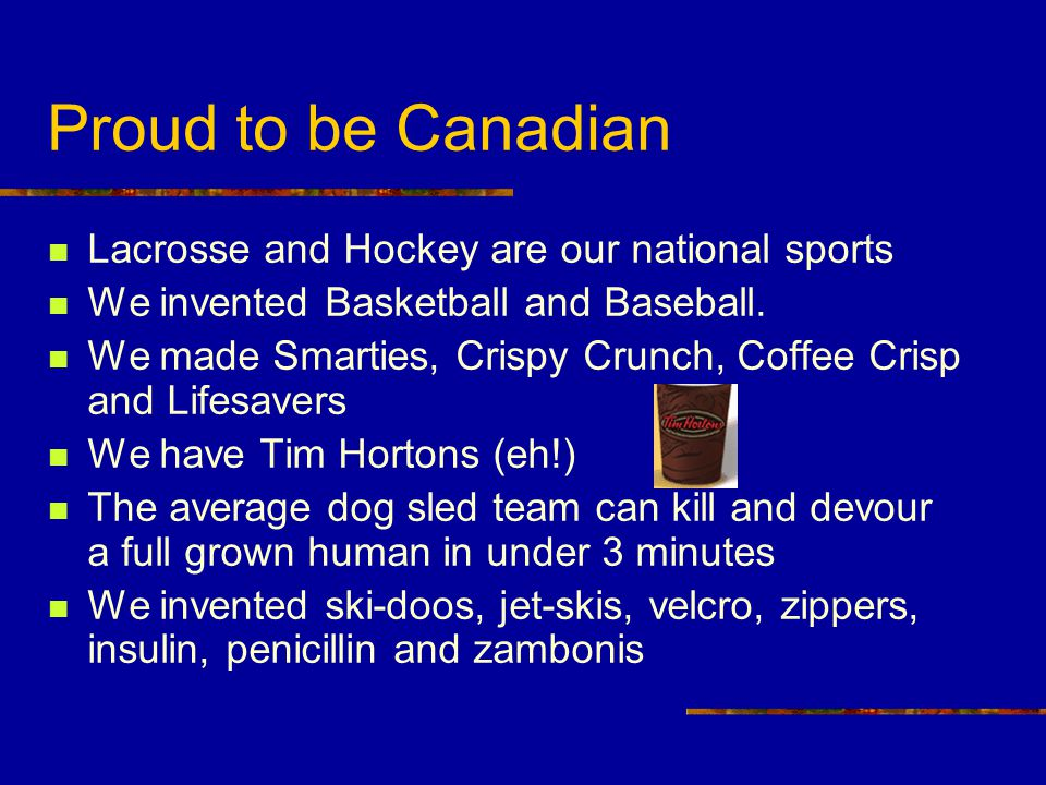 Proud to be Canadian Lacrosse and Hockey are our national sports