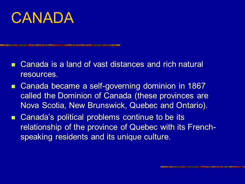 CANADA Canada is a land of vast distances and rich natural resources.