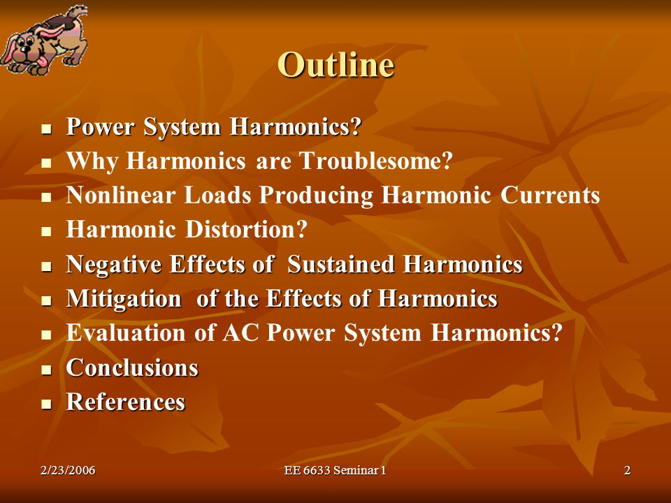 Outline Power System Harmonics Why Harmonics are Troublesome