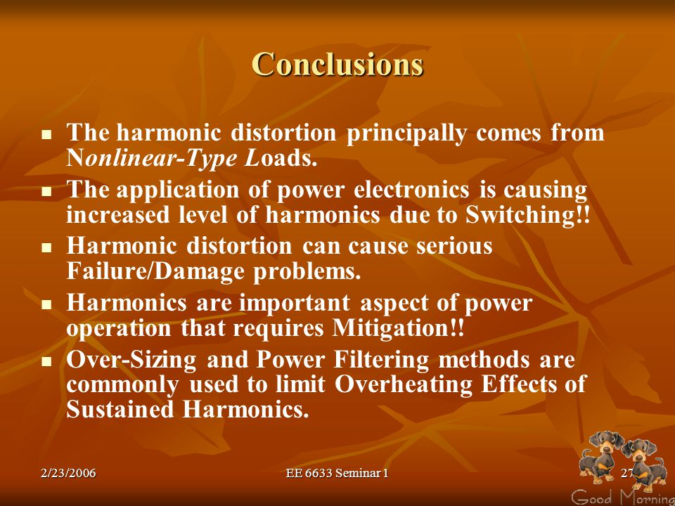 Conclusions The harmonic distortion principally comes from Nonlinear-Type Loads.