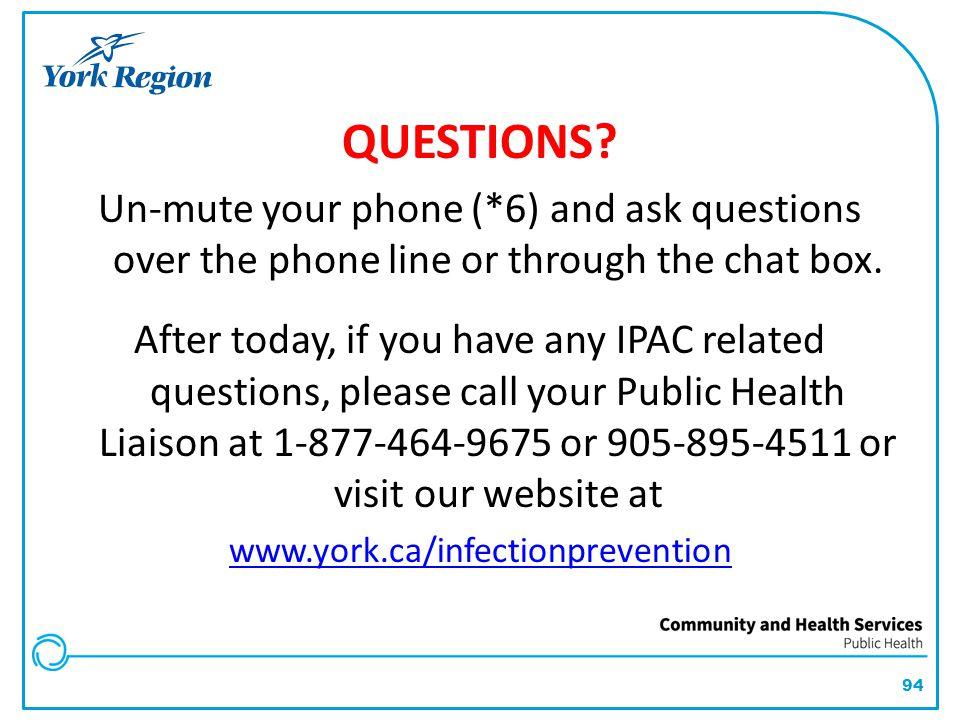 QUESTIONS Un-mute your phone (*6) and ask questions over the phone line or through the chat box.