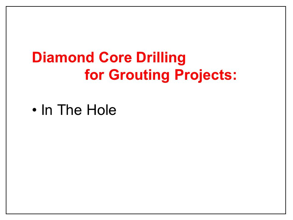Diamond Core Drilling for Grouting Projects: In The Hole