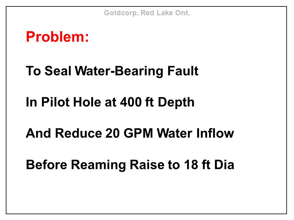 Problem: To Seal Water-Bearing Fault In Pilot Hole at 400 ft Depth