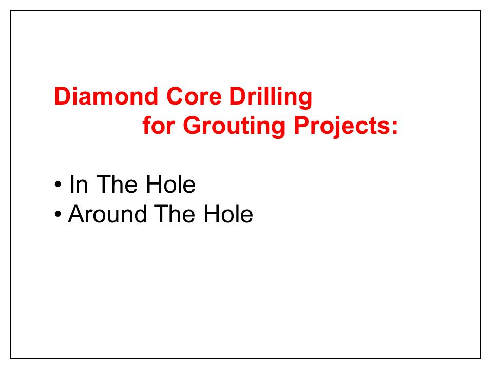 Diamond Core Drilling for Grouting Projects: In The Hole Around The Hole