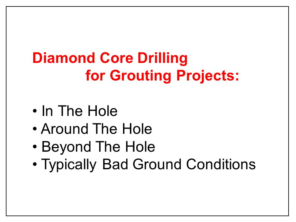 Diamond Core Drilling for Grouting Projects: In The Hole.