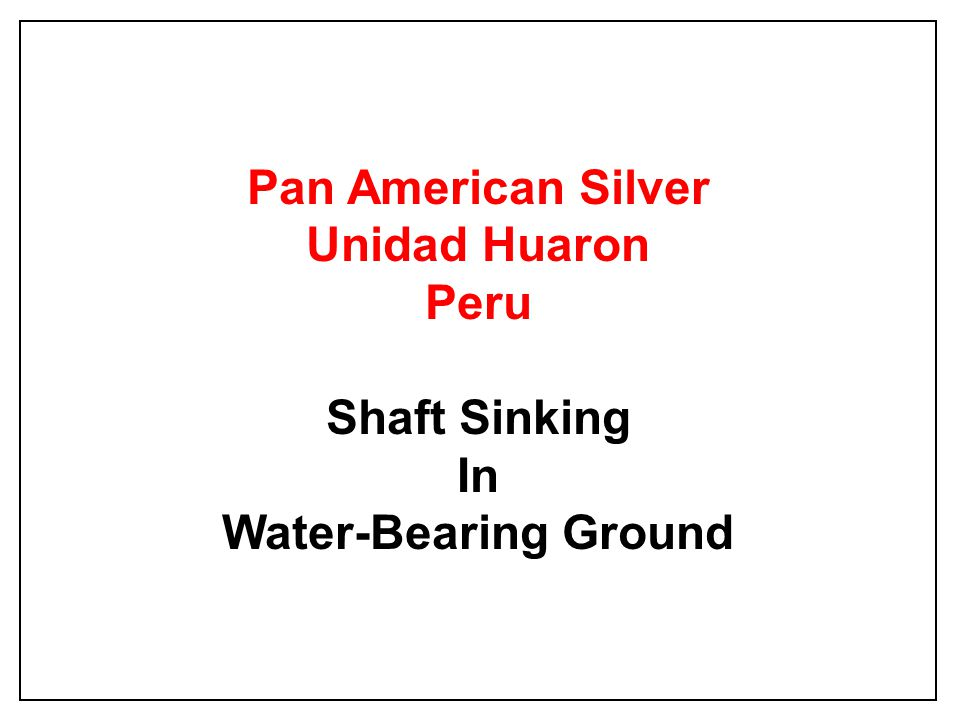 Pan American Silver Unidad Huaron Peru Shaft Sinking In Water-Bearing Ground