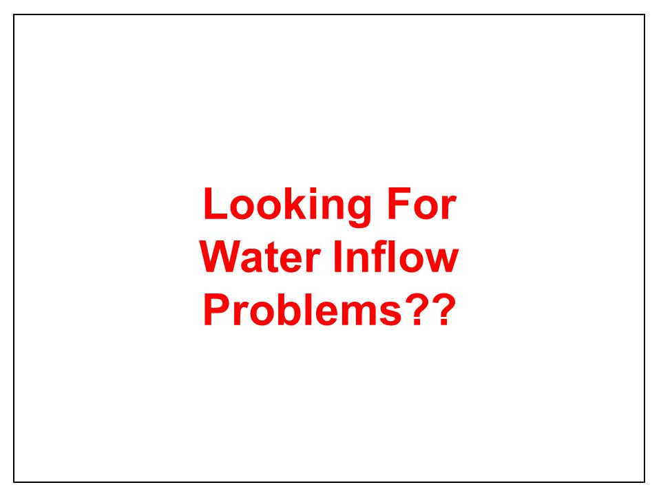 Looking For Water Inflow Problems