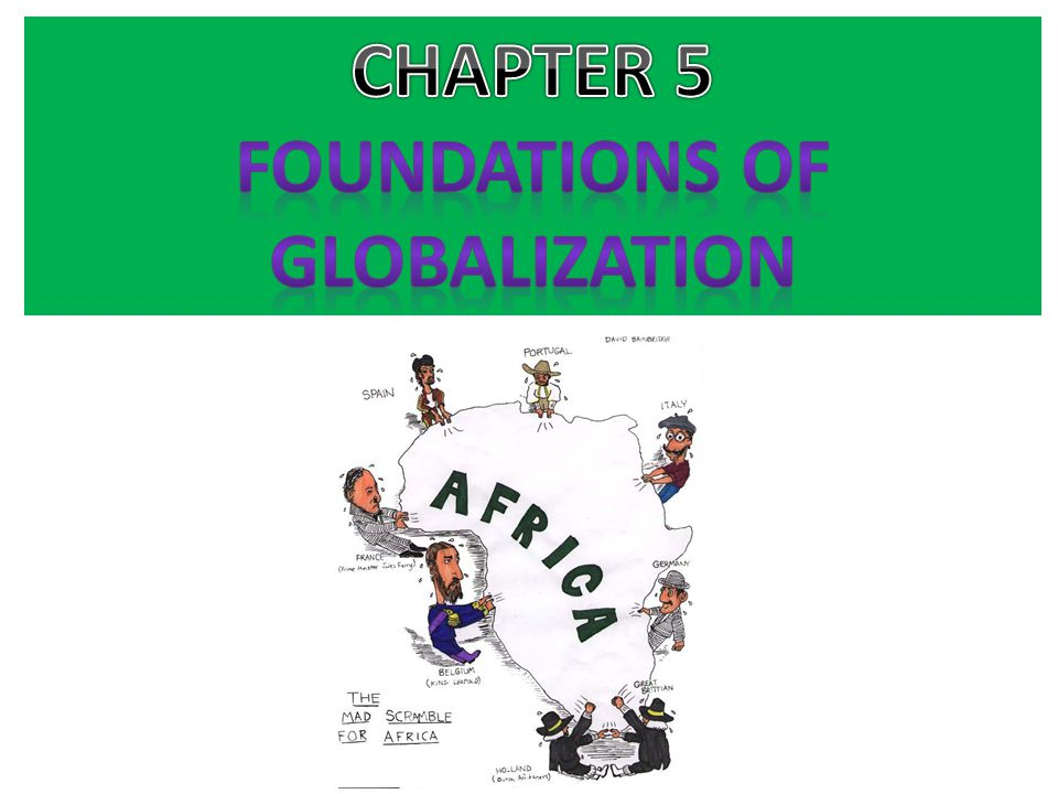 CHAPTER 5 FOUNDATIONS OF GLOBALIZATION