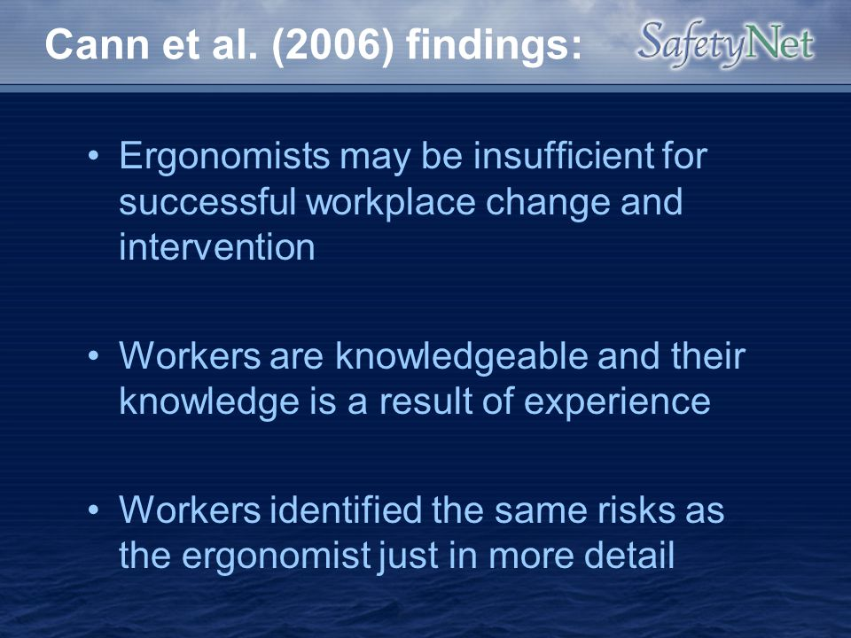 Cann et al. (2006) findings: Ergonomists may be insufficient for successful workplace change and intervention.