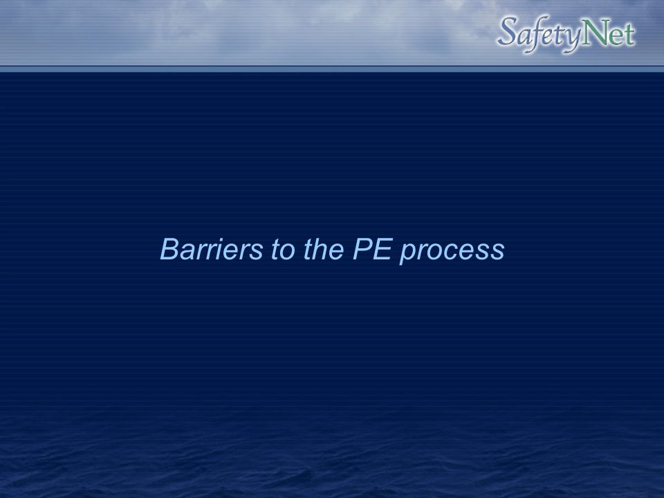 Barriers to the PE process