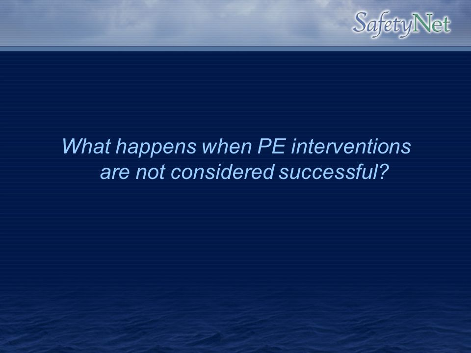 What happens when PE interventions are not considered successful
