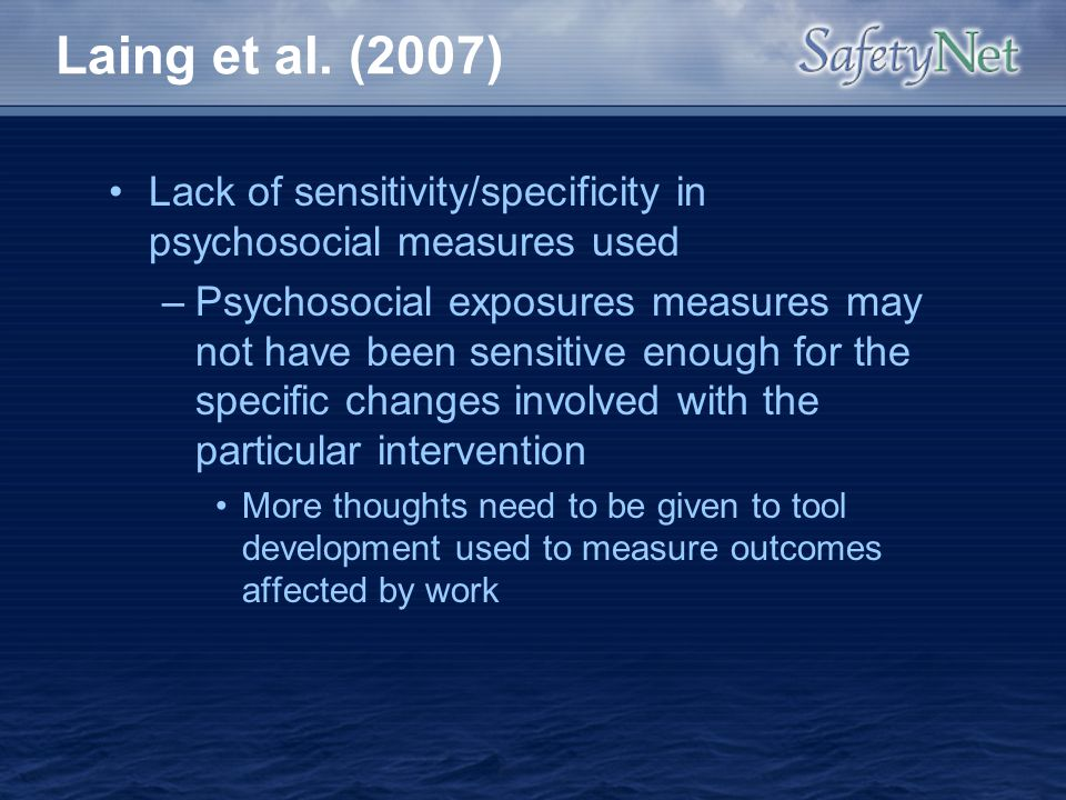 Laing et al. (2007) Lack of sensitivity/specificity in psychosocial measures used.