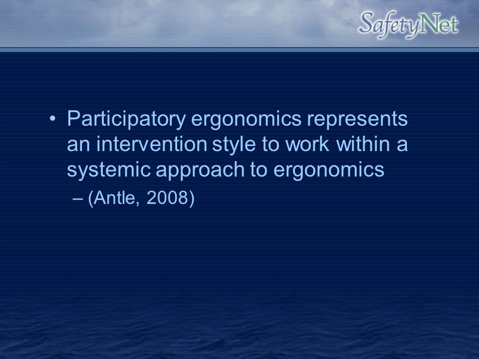 Participatory ergonomics represents an intervention style to work within a systemic approach to ergonomics