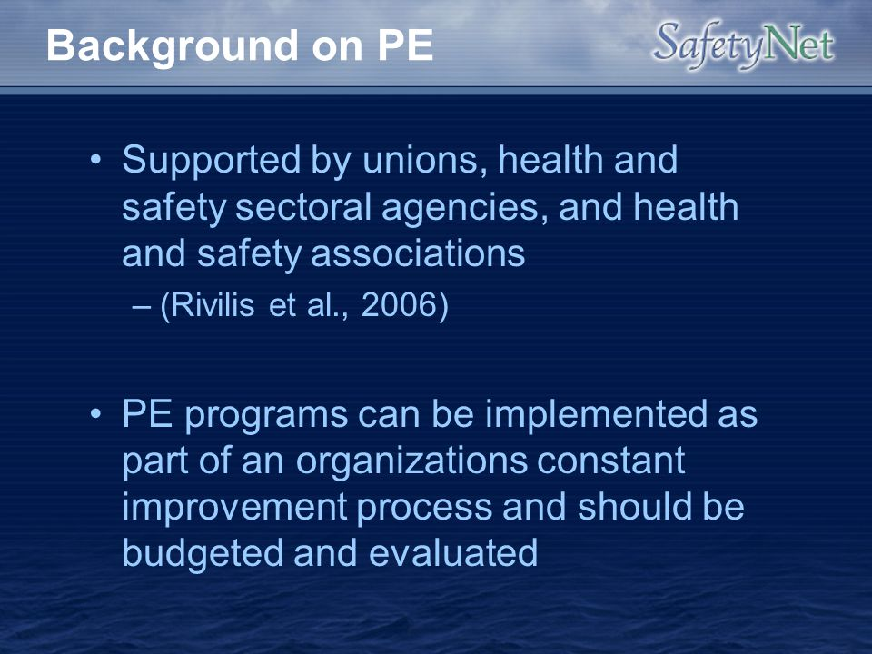Background on PE Supported by unions, health and safety sectoral agencies, and health and safety associations.