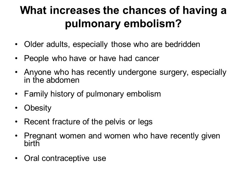 What increases the chances of having a pulmonary embolism