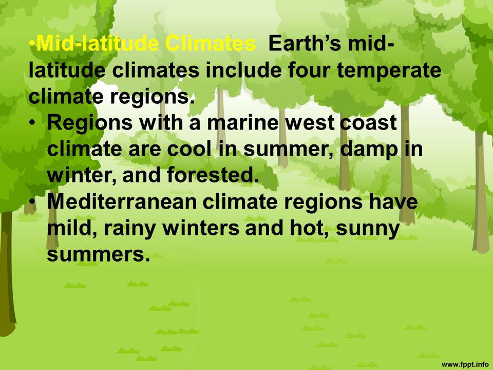 Mid-latitude Climates Earth's mid-latitude climates include four temperate climate regions.
