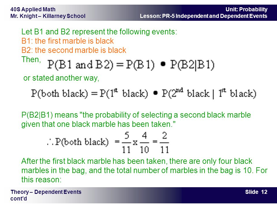 Let B1 and B2 represent the following events: B1: the first marble is black B2: the second marble is black Then, or stated another way, P(B2|B1) means the probability of selecting a second black marble given that one black marble has been taken. After the first black marble has been taken, there are only four black marbles in the bag, and the total number of marbles in the bag is 10. For this reason: