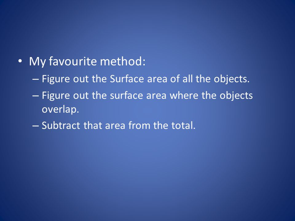 My favourite method: Figure out the Surface area of all the objects.