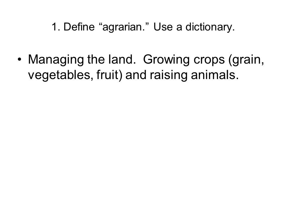 1. Define agrarian. Use a dictionary.