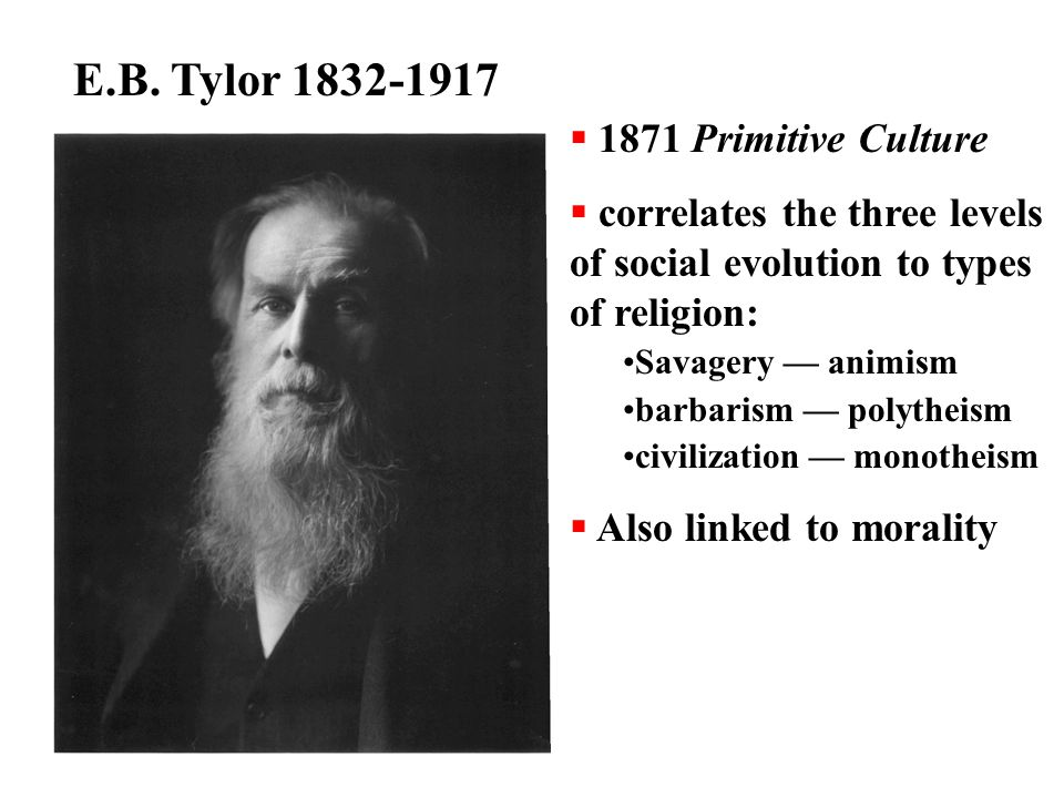 E.B. Tylor 1832-1917 1871 Primitive Culture