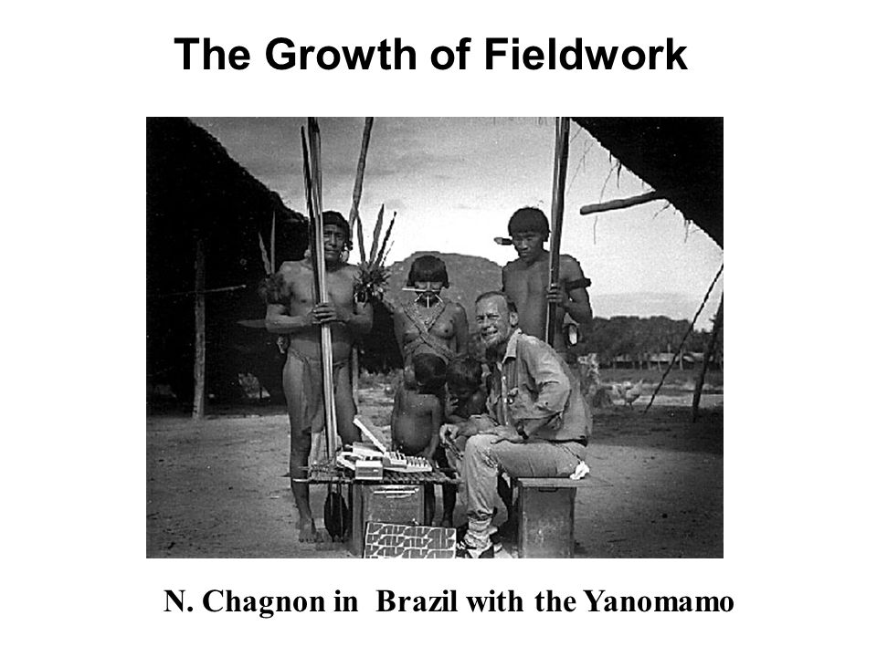 The Growth of Fieldwork N. Chagnon in Brazil with the Yanomamo