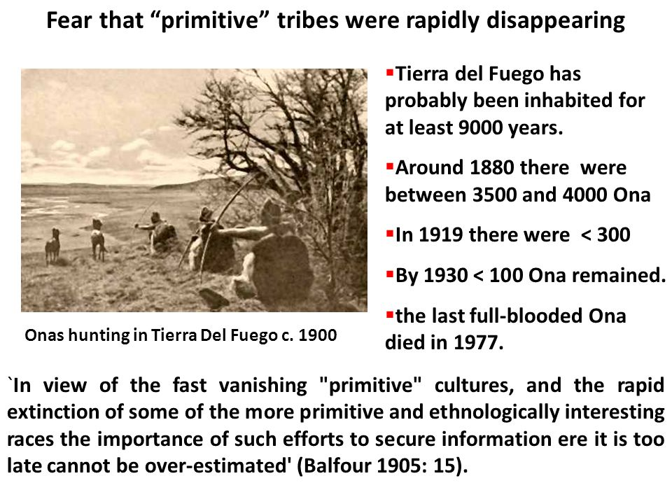 Fear that primitive tribes were rapidly disappearing