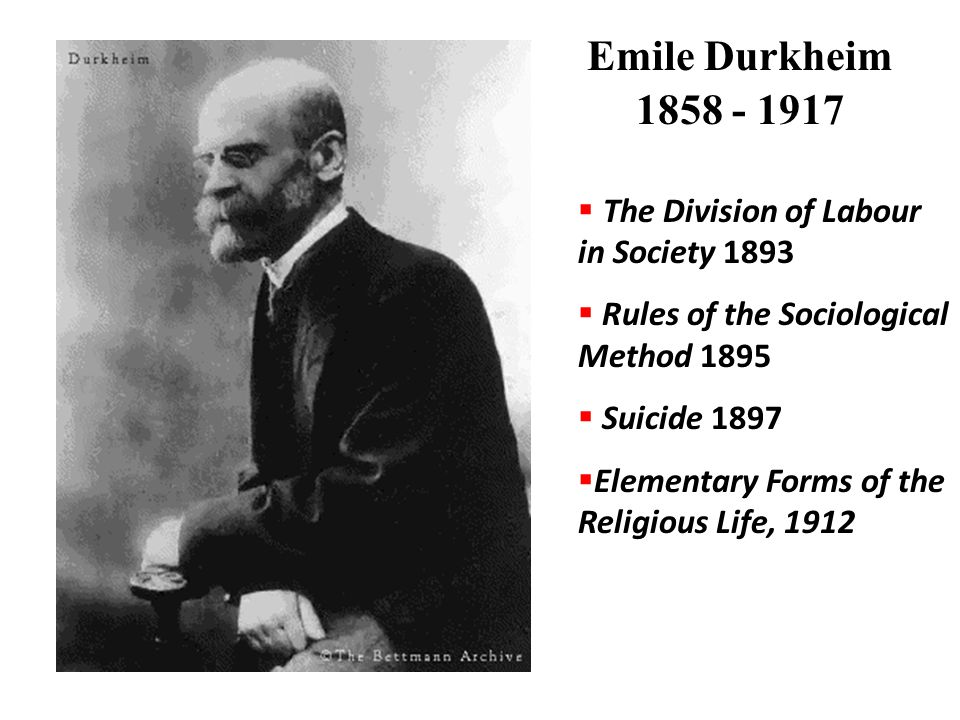 Emile Durkheim 1858 - 1917 The Division of Labour in Society 1893