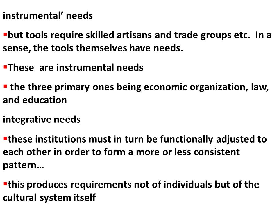 instrumental' needs but tools require skilled artisans and trade groups etc. In a sense, the tools themselves have needs.
