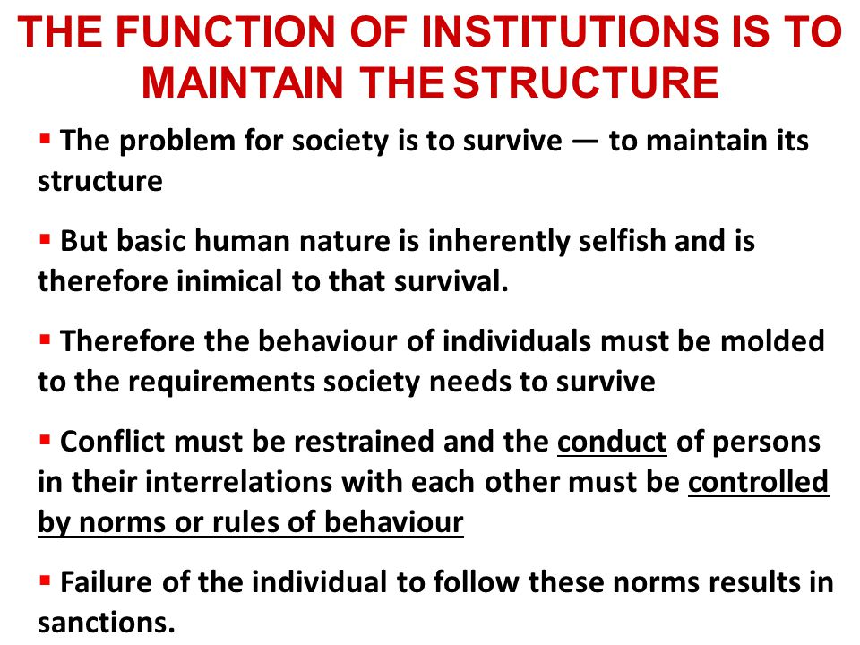 THE FUNCTION OF INSTITUTIONS IS TO MAINTAIN THE STRUCTURE