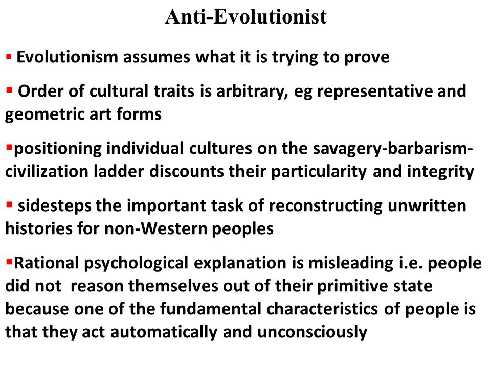 Anti-Evolutionist Evolutionism assumes what it is trying to prove. Order of cultural traits is arbitrary, eg representative and geometric art forms.