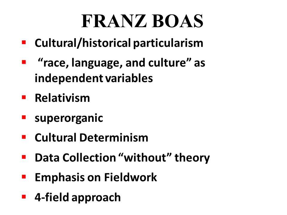 FRANZ BOAS Cultural/historical particularism