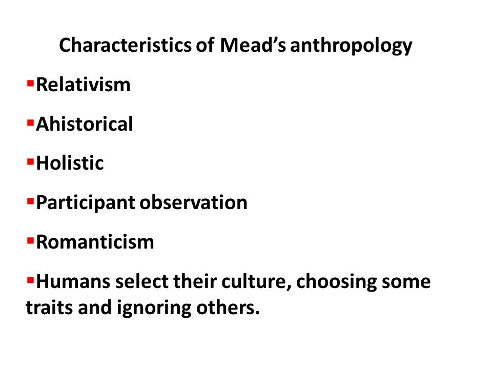 Characteristics of Mead's anthropology