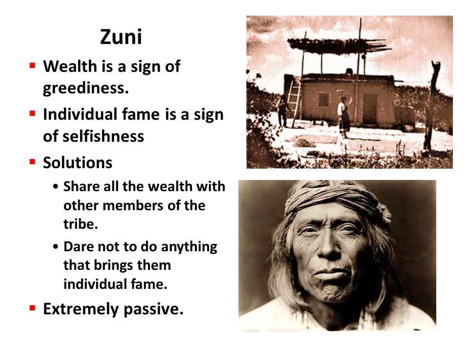 Zuni Wealth is a sign of greediness.