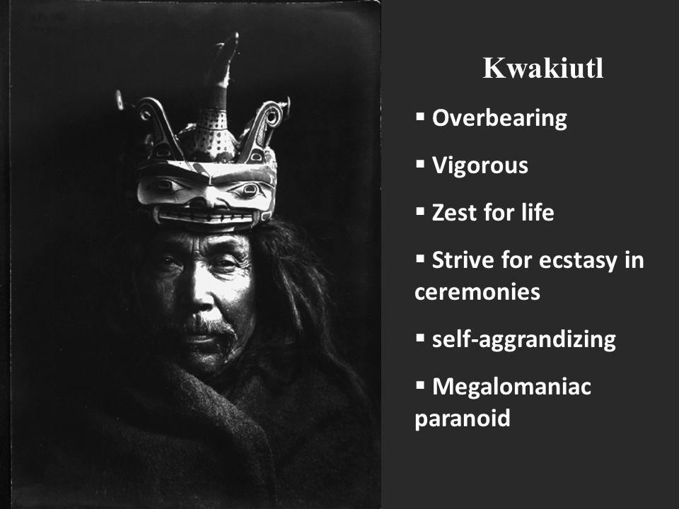 Kwakiutl Overbearing Vigorous Zest for life
