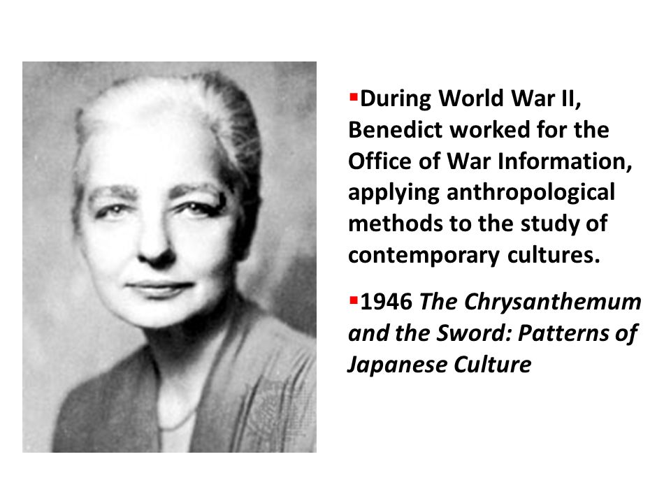 During World War II, Benedict worked for the Office of War Information, applying anthropological methods to the study of contemporary cultures.